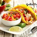 Grilled Fish Tacos with Watermelon Pico de Gallo